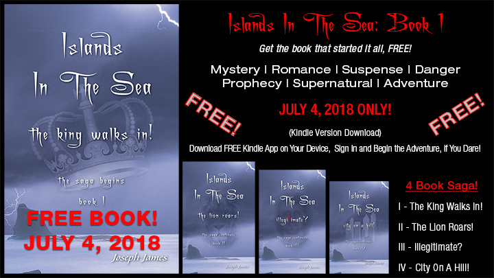 Islands In The Sea: The King Walks In, Free Book by Joseph James July 4, 2018 Only!